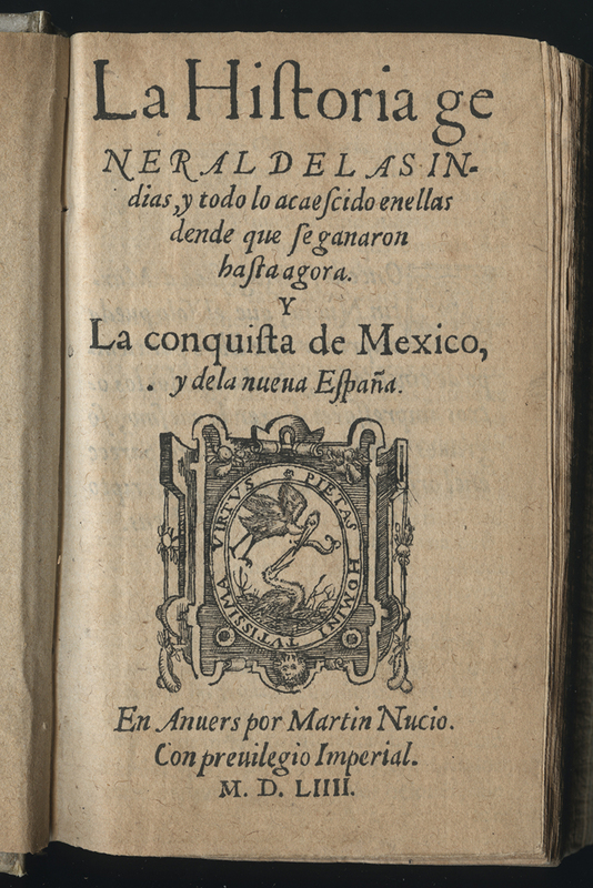 La historia general de las Indias: y todo lo acaescido enellas dende que se ganaron hasta agora y La conquista de Mexico, y de la nueua España