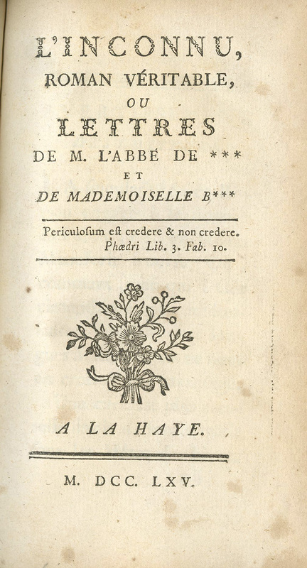 <em>L'inconnu, roman véritable, ou, lettres de M. L'Abbé de *** et de Mademoiselle B***</em>