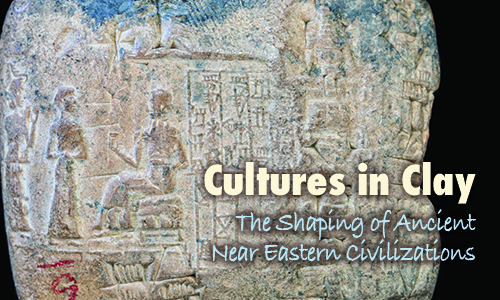 Cultures in Clay: The Shaping of Ancient Near Eastern Civilizations